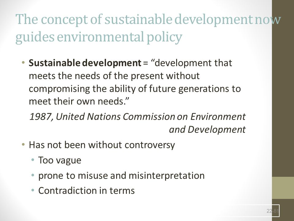 The concept of sustainable development now guides environmental policy