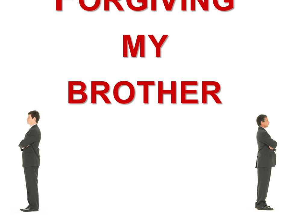 Forgiving my brother