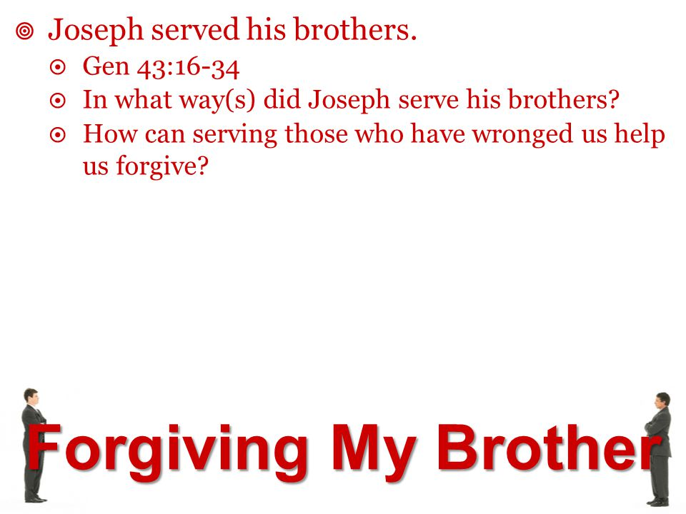 Joseph served his brothers.