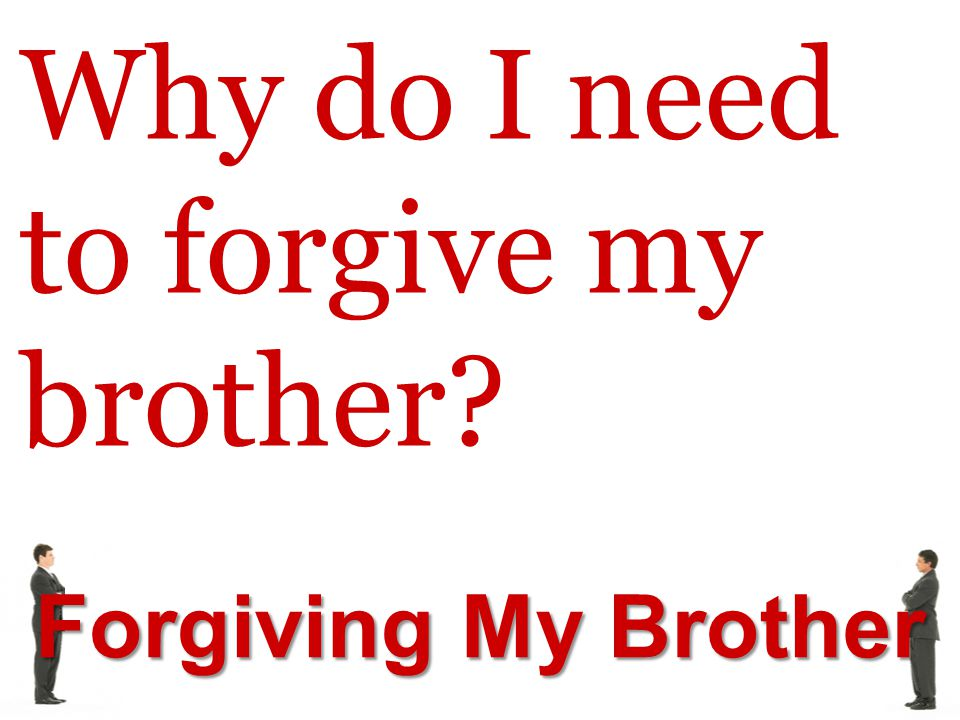 Why do I need to forgive my brother