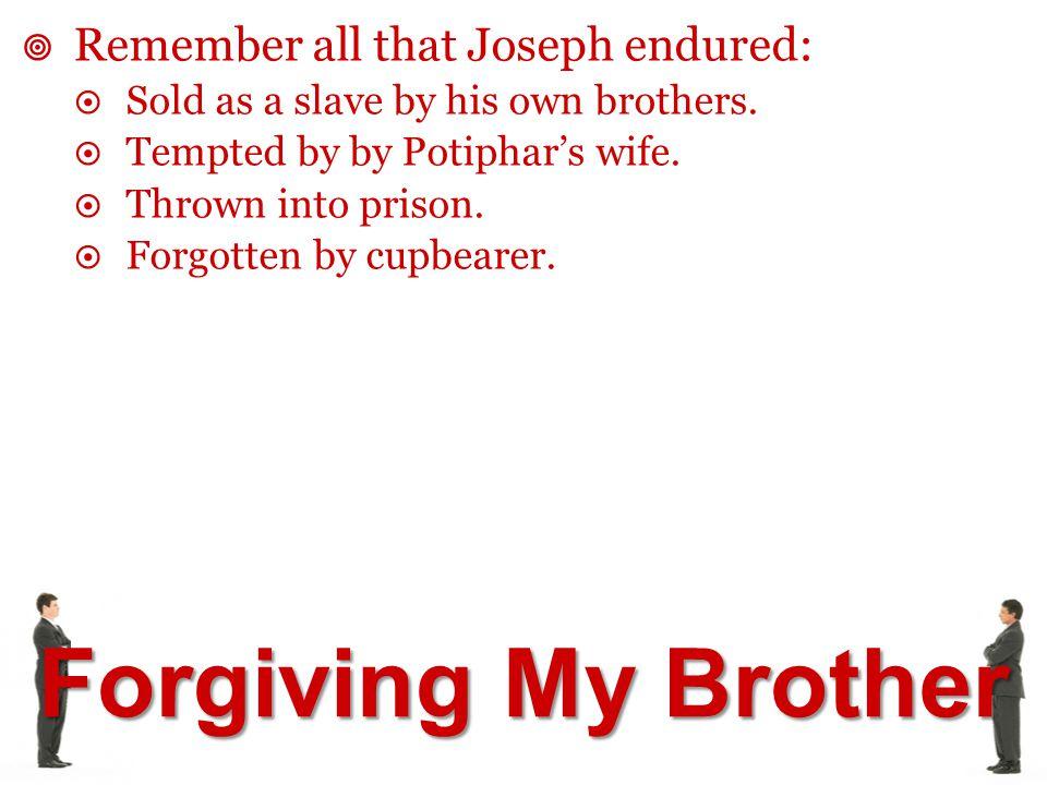 Remember all that Joseph endured:
