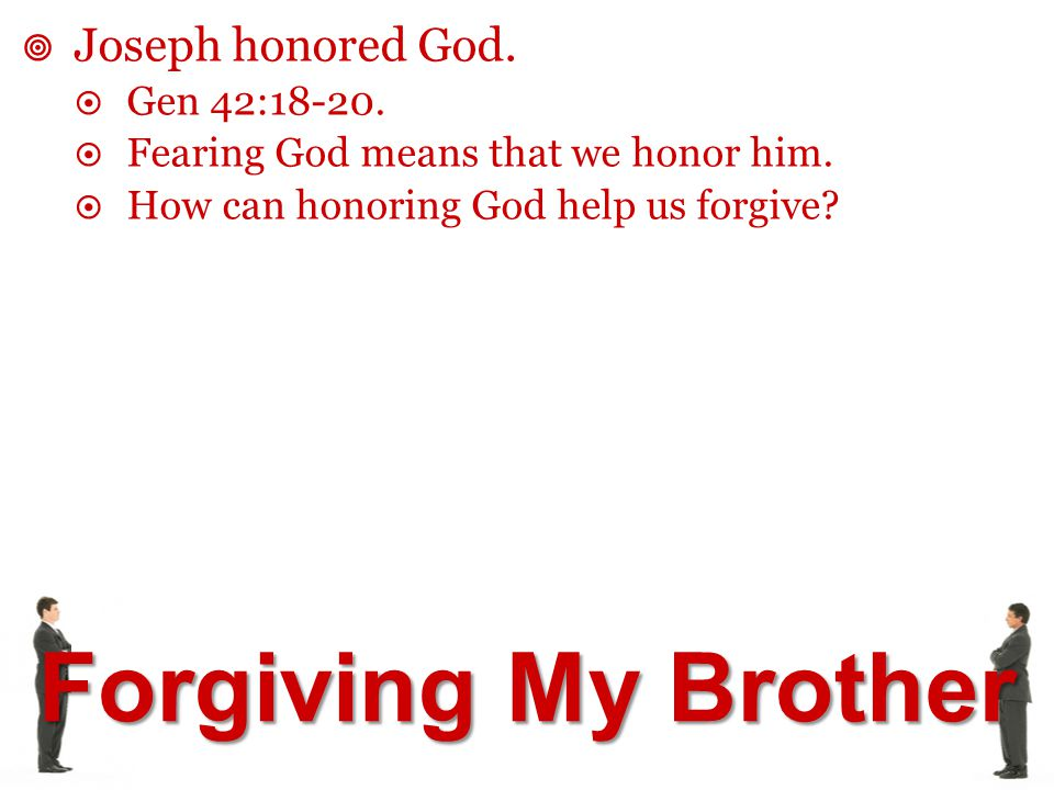 Joseph honored God. Gen 42:18-20. Fearing God means that we honor him.