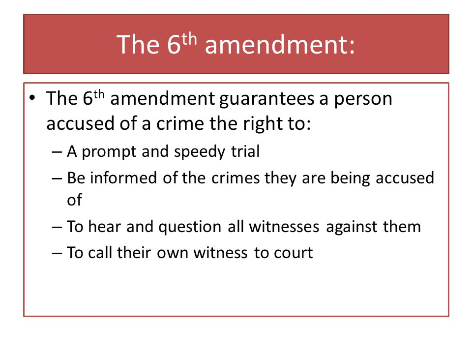 The 6th amendment: The 6th amendment guarantees a person accused of a crime the right to: A prompt and speedy trial.