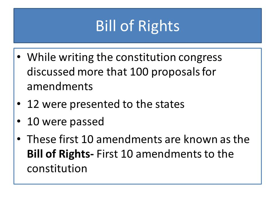 Bill of Rights While writing the constitution congress discussed more that 100 proposals for amendments.