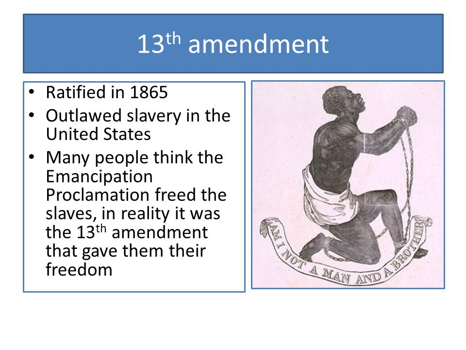 13th amendment Ratified in 1865 Outlawed slavery in the United States