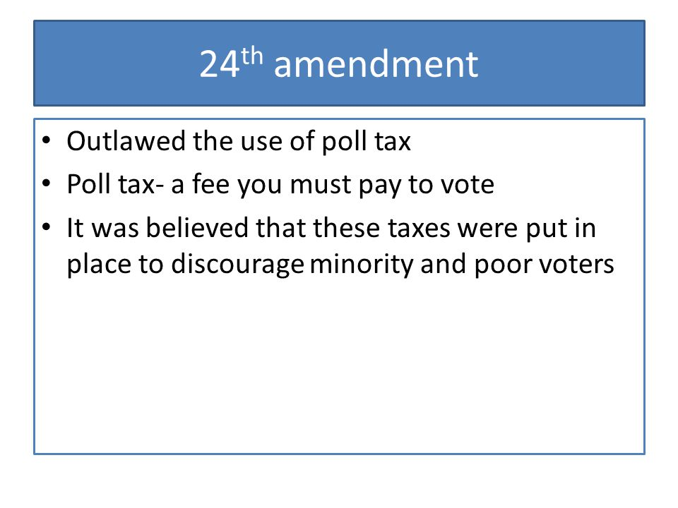 24th amendment Outlawed the use of poll tax