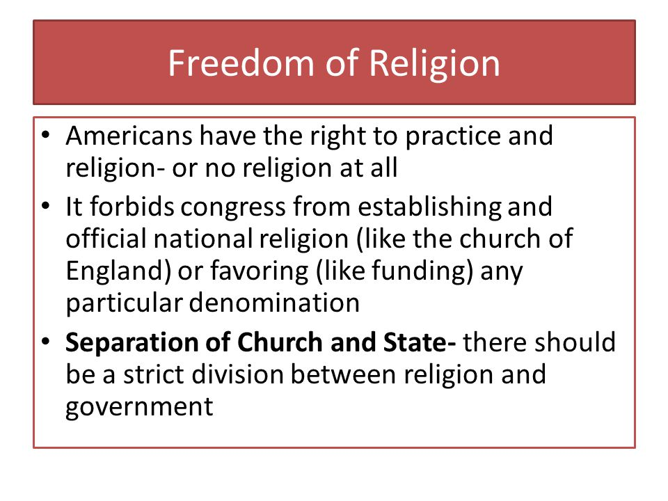 Freedom of Religion Americans have the right to practice and religion- or no religion at all.