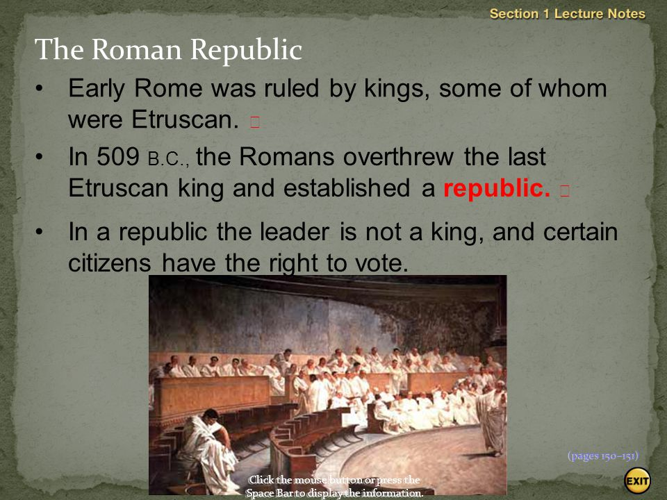 The Roman Republic Early Rome was ruled by kings, some of whom were Etruscan. 