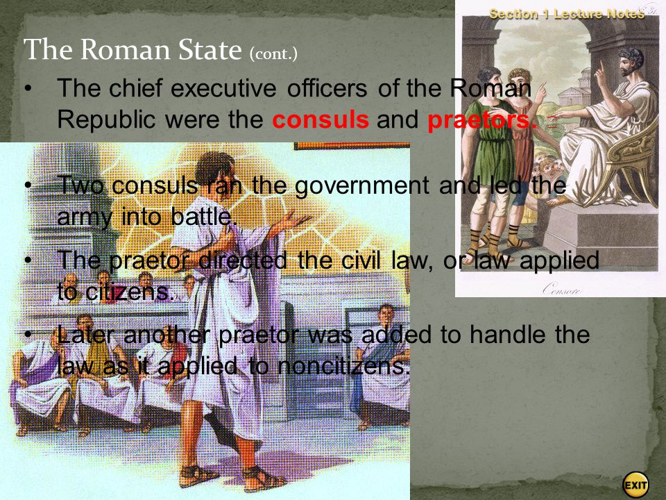 The Roman State (cont.) The chief executive officers of the Roman Republic were the consuls and praetors. 