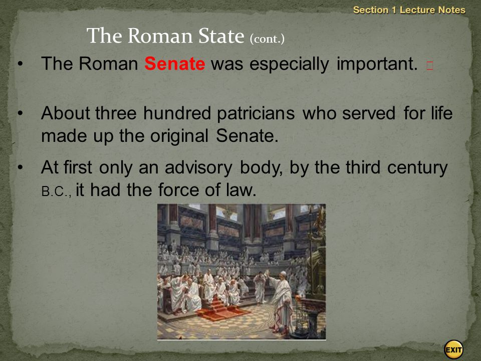The Roman State (cont.) The Roman Senate was especially important. 