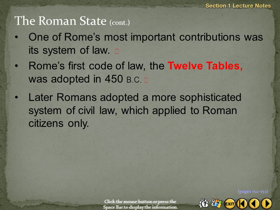 The Roman State (cont.) One of Rome's most important contributions was its system of law. 
