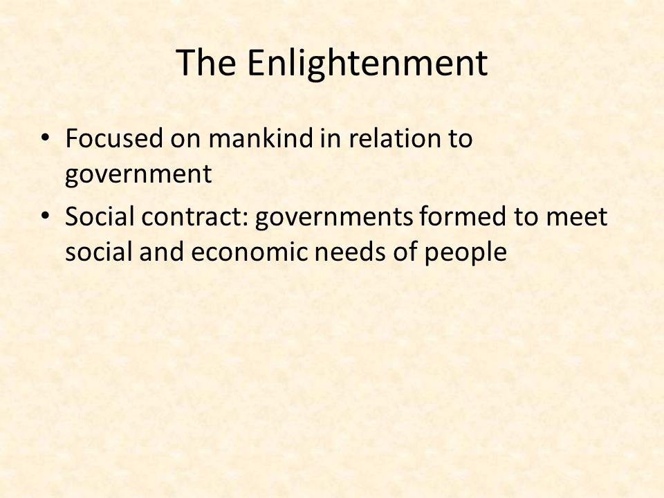 The Enlightenment Focused on mankind in relation to government