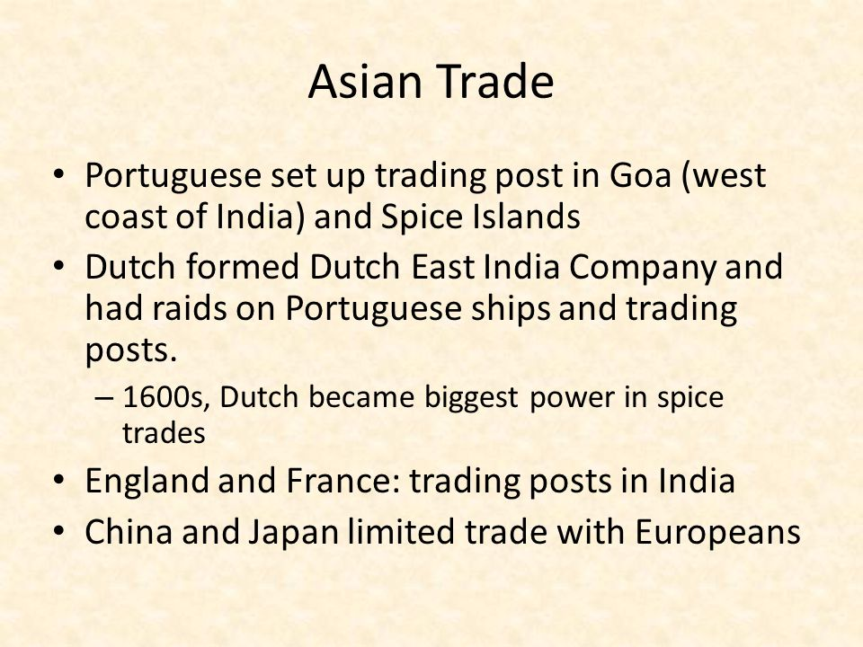 Asian Trade Portuguese set up trading post in Goa (west coast of India) and Spice Islands.