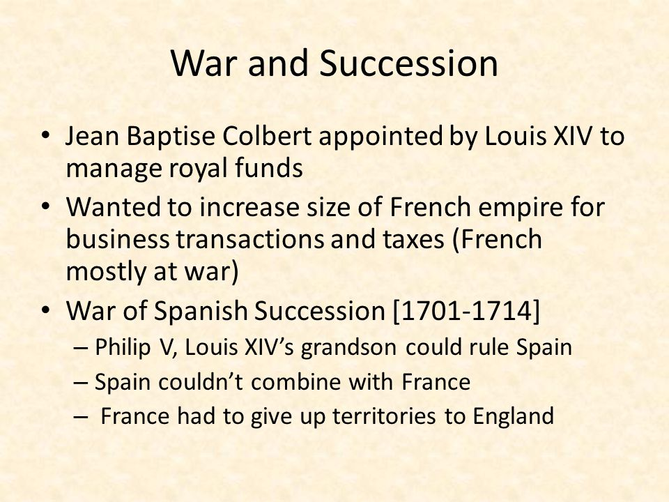 War and Succession Jean Baptise Colbert appointed by Louis XIV to manage royal funds.