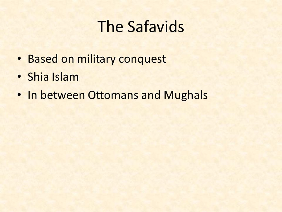 The Safavids Based on military conquest Shia Islam