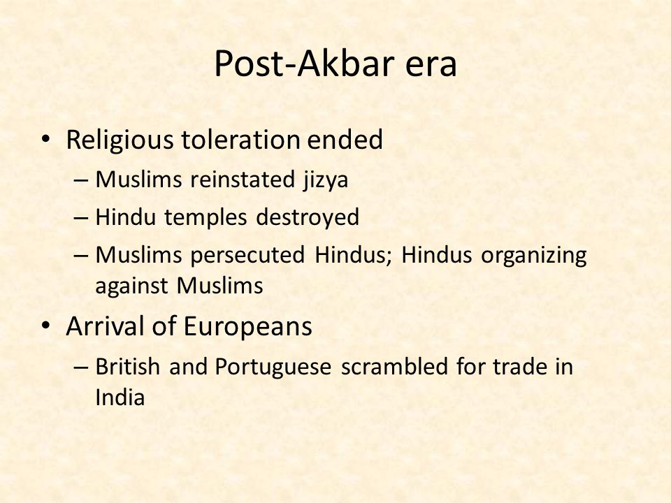 Post-Akbar era Religious toleration ended Arrival of Europeans