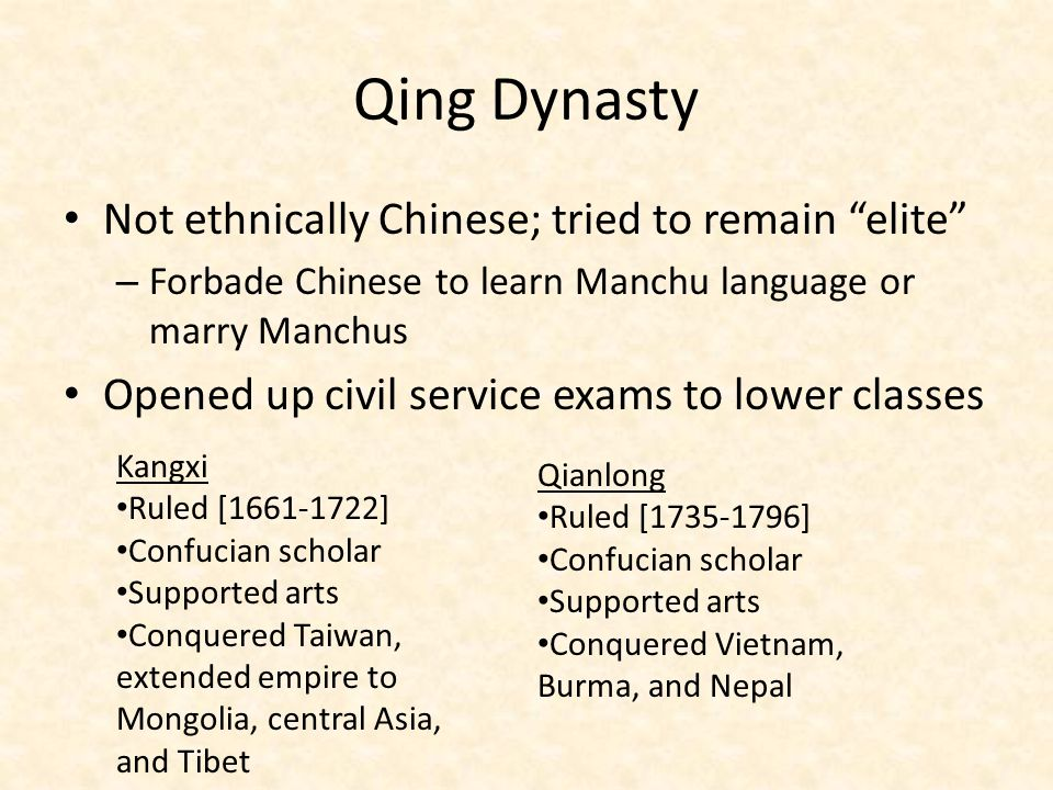 Qing Dynasty Not ethnically Chinese; tried to remain elite
