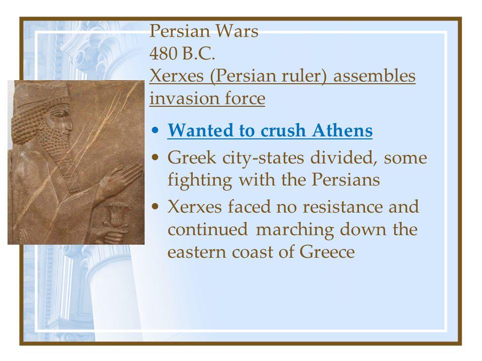 Persian Wars 480 B.C. Xerxes (Persian ruler) assembles invasion force