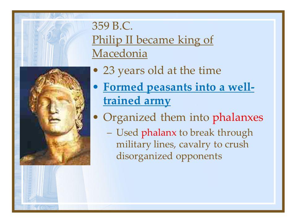 359 B.C. Philip II became king of Macedonia