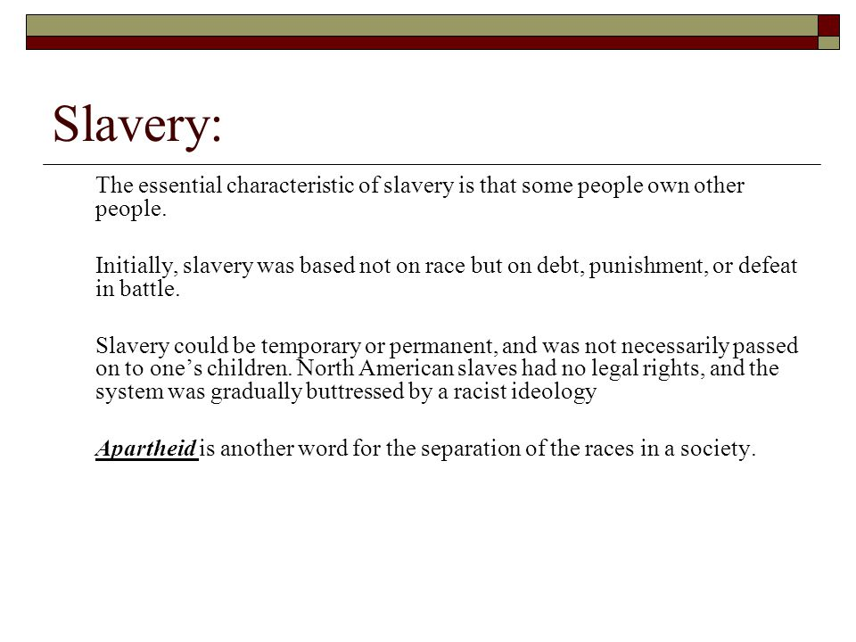 Slavery: The essential characteristic of slavery is that some people own other people.