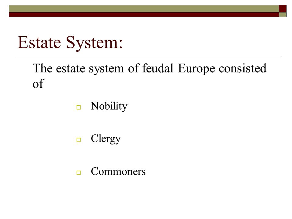 Estate System: The estate system of feudal Europe consisted of