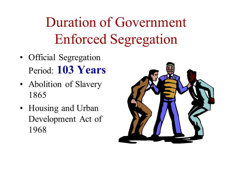 Duration of Government Enforced Segregation