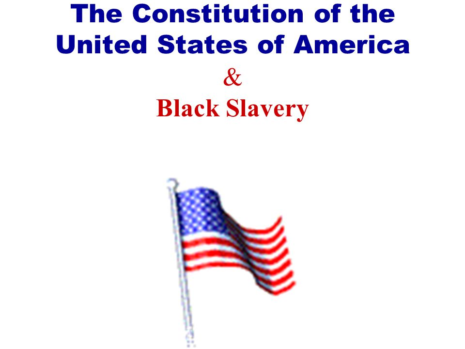 The Constitution of the United States of America & Black Slavery