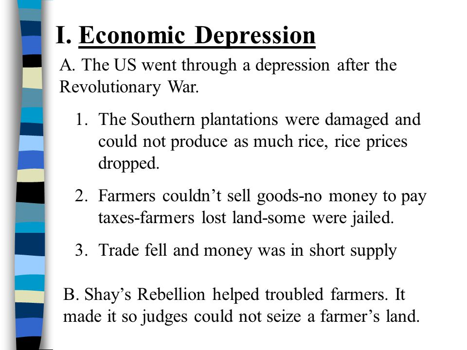 I. Economic Depression A. The US went through a depression after the Revolutionary War.