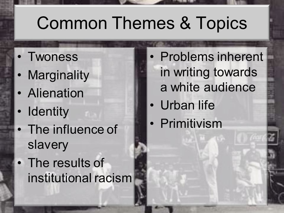 Common Themes & Topics Twoness Marginality Alienation Identity