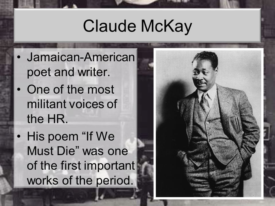 Claude McKay Jamaican-American poet and writer.