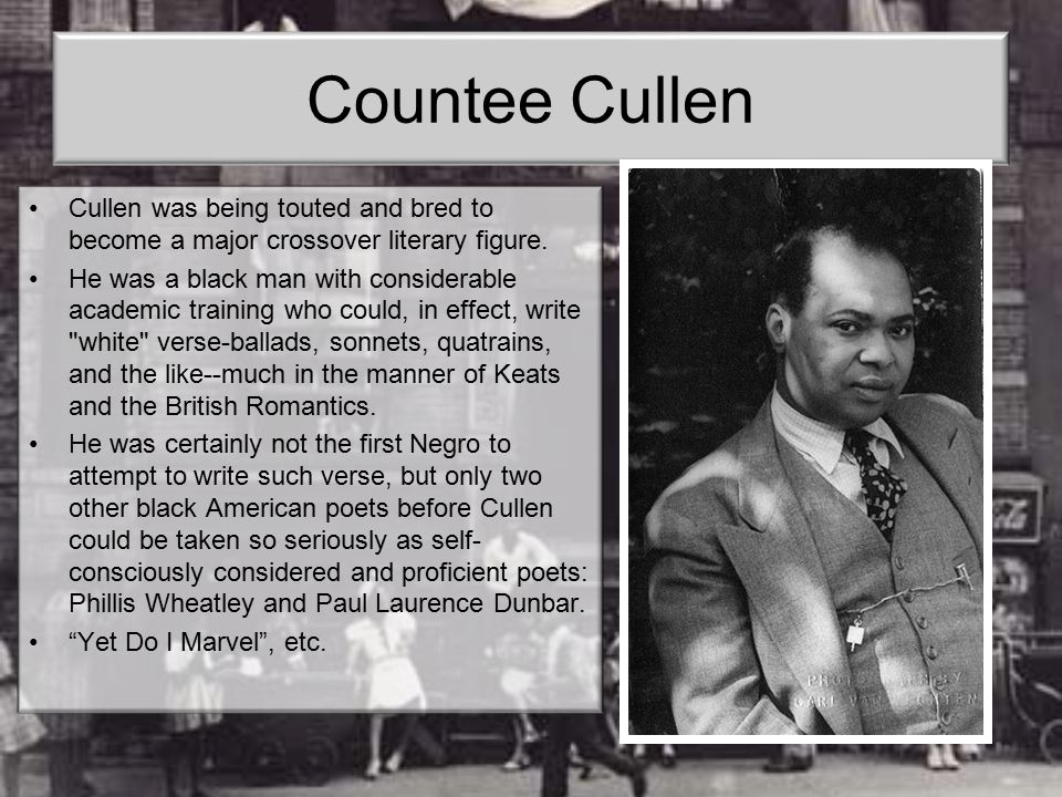 Countee Cullen Cullen was being touted and bred to become a major crossover literary figure.