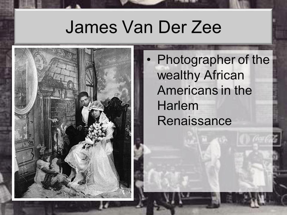 James Van Der Zee Photographer of the wealthy African Americans in the Harlem Renaissance