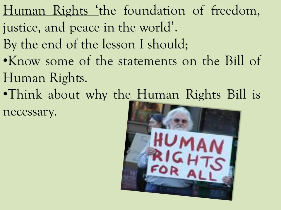 Human Rights 'the foundation of freedom, justice, and peace in the world'.