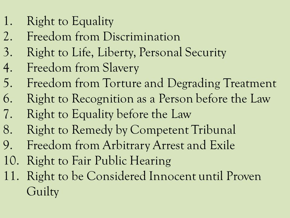Right to Equality Freedom from Discrimination. Right to Life, Liberty, Personal Security. Freedom from Slavery.
