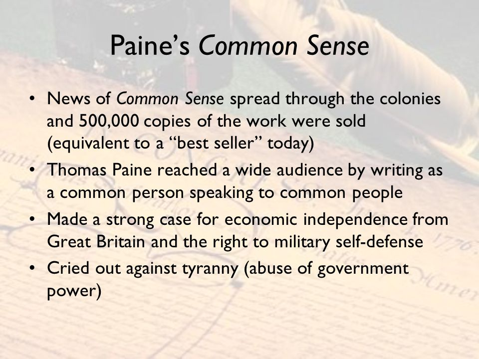 Paine's Common Sense News of Common Sense spread through the colonies and 500,000 copies of the work were sold (equivalent to a best seller today)