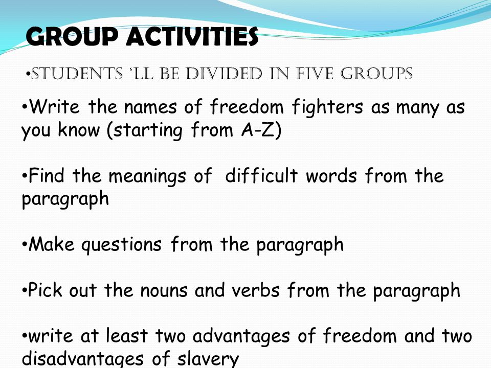 GROUP ACTIVITIES Students 'LL be divided in five groups. Write the names of freedom fighters as many as you know (starting from A-Z)