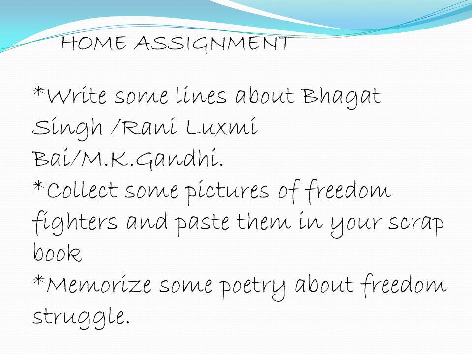 *Write some lines about Bhagat Singh /Rani Luxmi Bai/M.K.Gandhi.