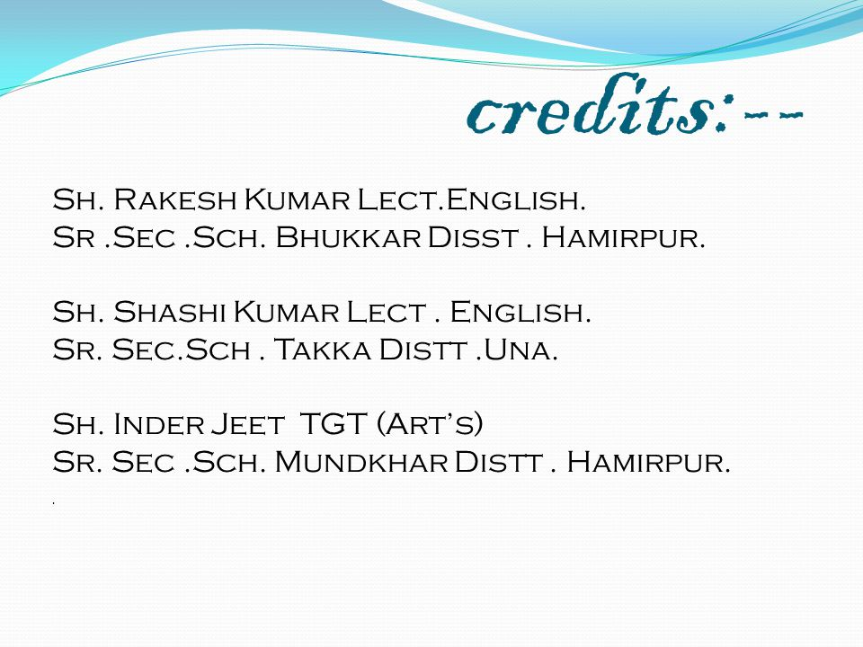 credits:-- Sh. Rakesh Kumar Lect.English.