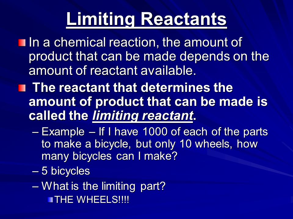 Limiting Reactants In a chemical reaction, the amount of product that can be made depends on the amount of reactant available.