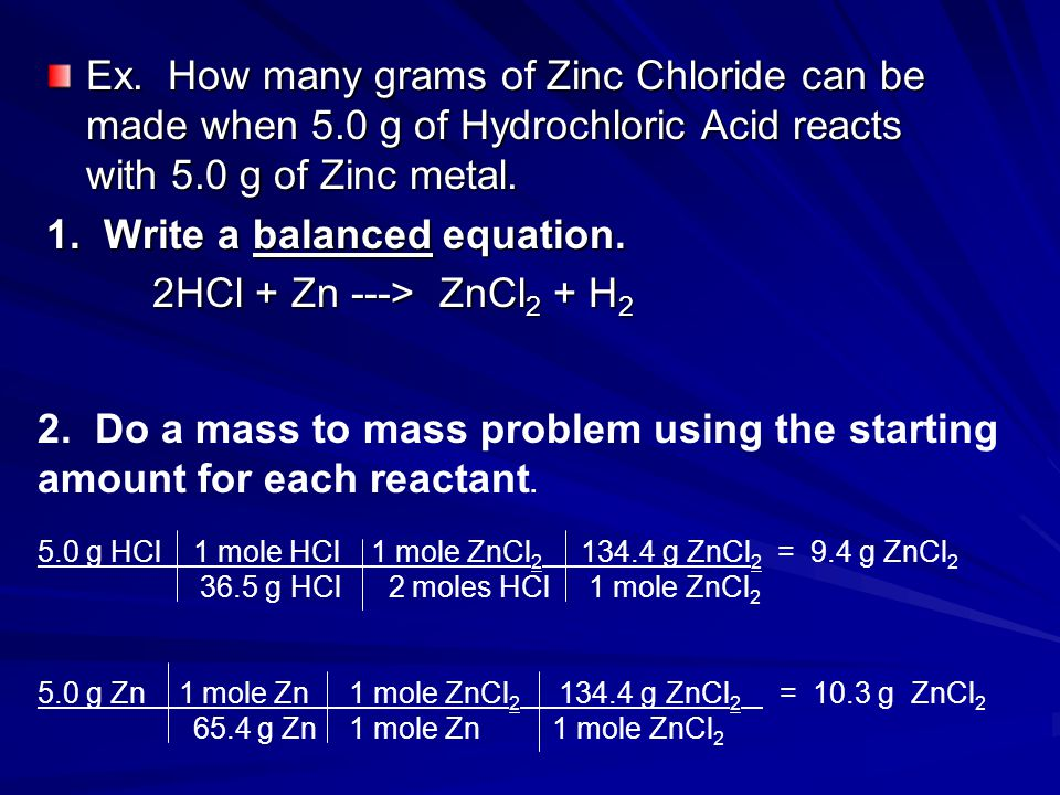 1. Write a balanced equation. 2HCl + Zn ---> ZnCl2 + H2