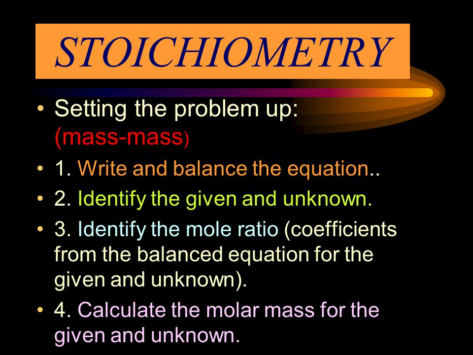 STOICHIOMETRY Setting the problem up: (mass-mass)