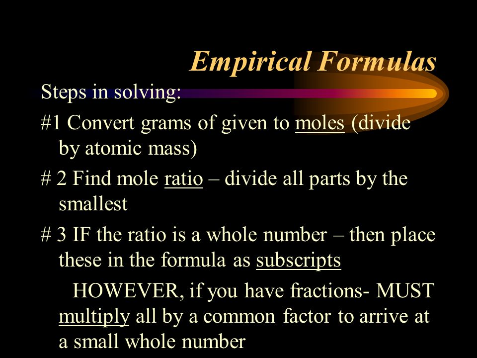 Empirical Formulas Steps in solving: