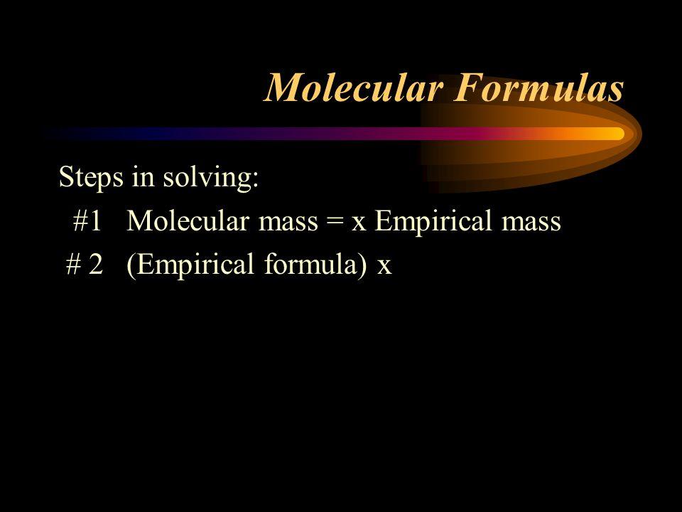Molecular Formulas Steps in solving: