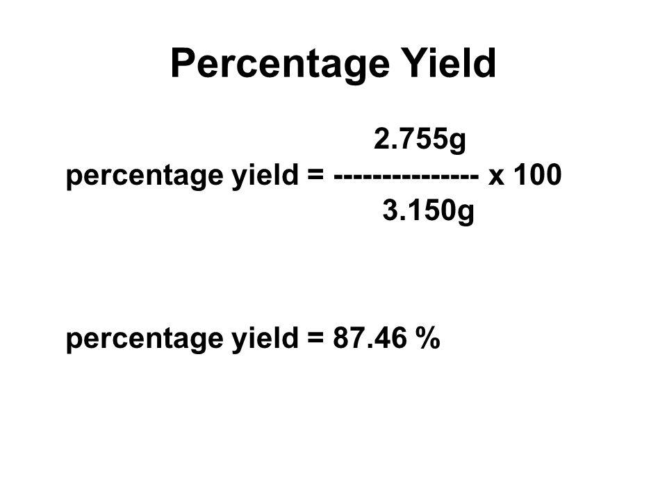 Percentage Yield 2.755g percentage yield = --------------- x 100 3.150g