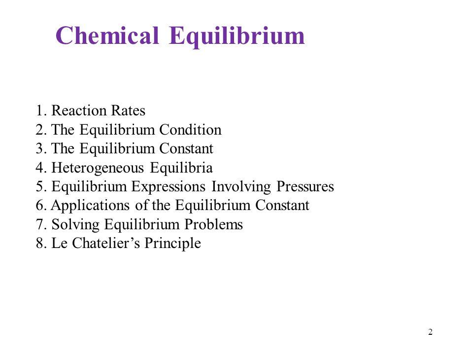 Chemical Equilibrium 1. Reaction Rates 2. The Equilibrium Condition