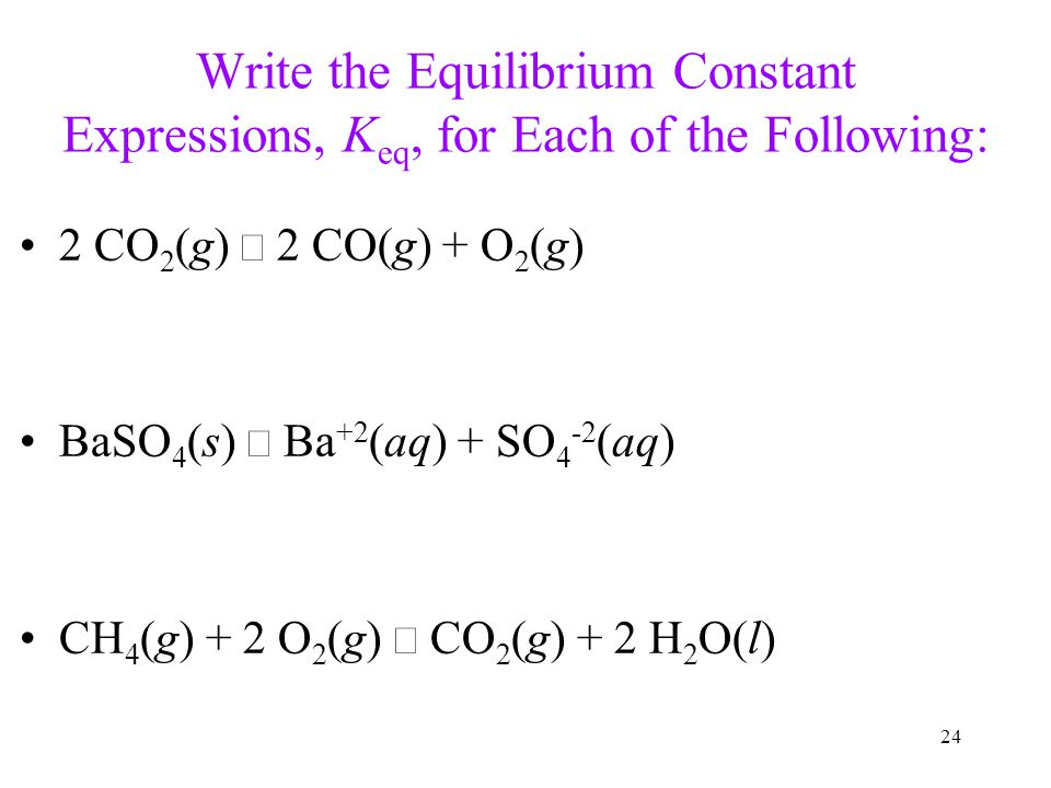 Write the Equilibrium Constant Expressions, Keq, for Each of the Following:
