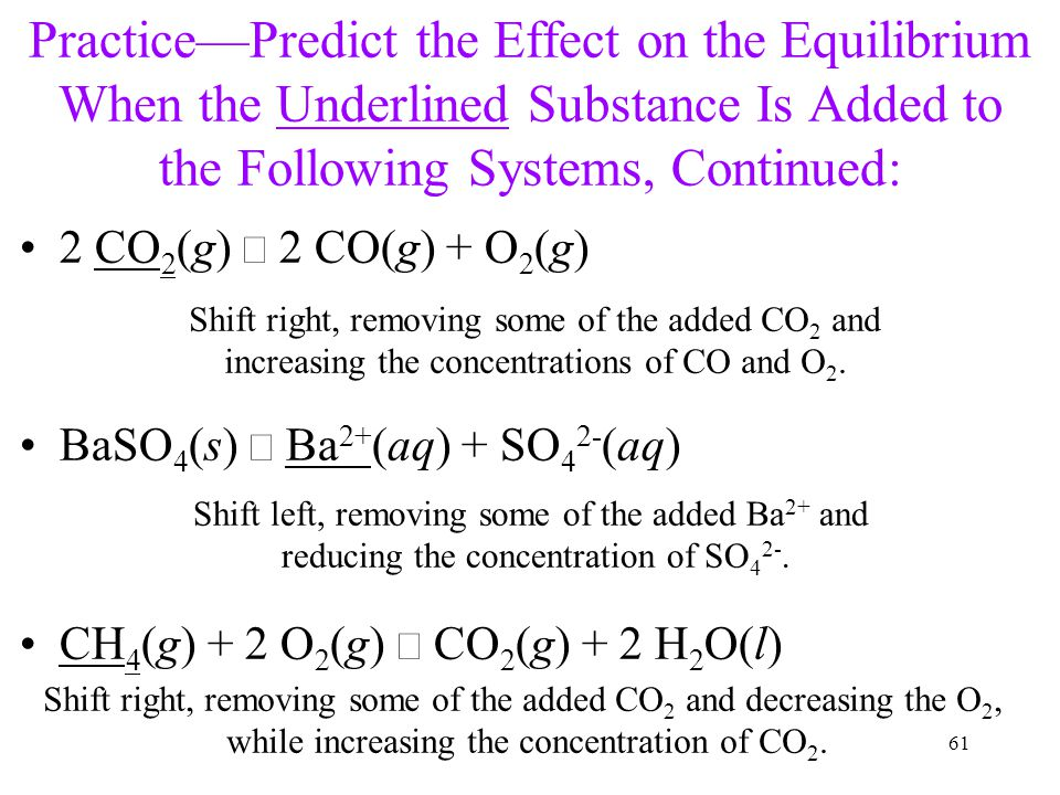 Practice—Predict the Effect on the Equilibrium When the Underlined Substance Is Added to the Following Systems, Continued: