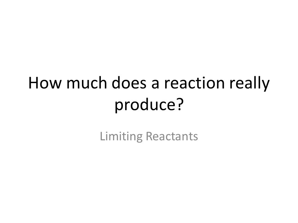 How much does a reaction really produce