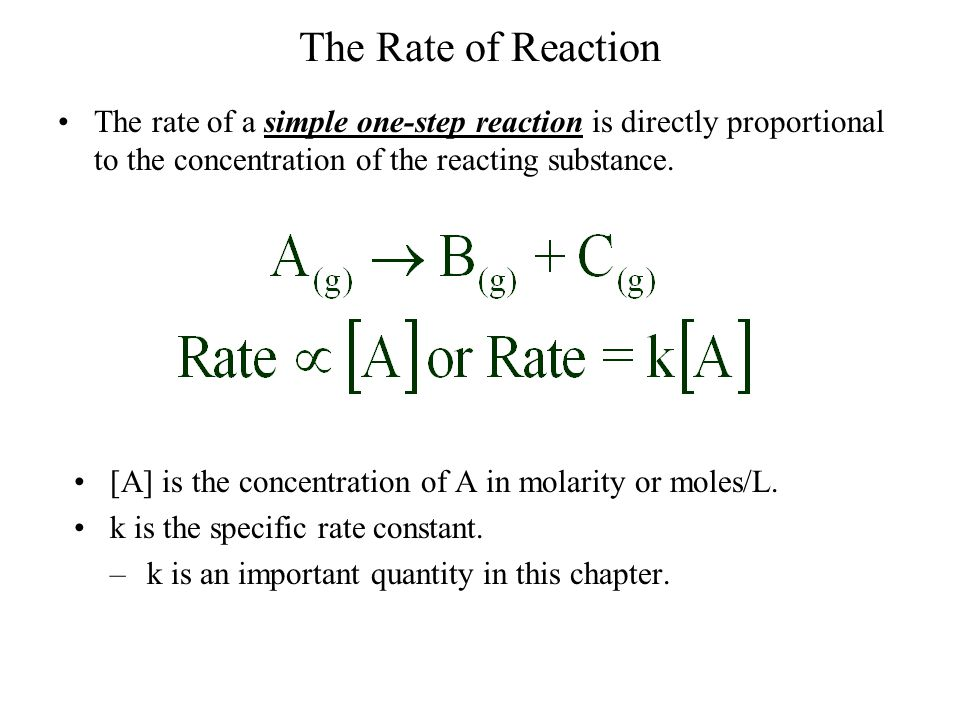 The Rate of Reaction The rate of a simple one-step reaction is directly proportional to the concentration of the reacting substance.