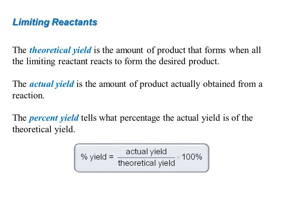 Limiting Reactants The theoretical yield is the amount of product that forms when all the limiting reactant reacts to form the desired product.